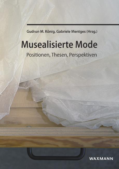 Musealisierte Mode Positionen, Thesen, Perspektiven